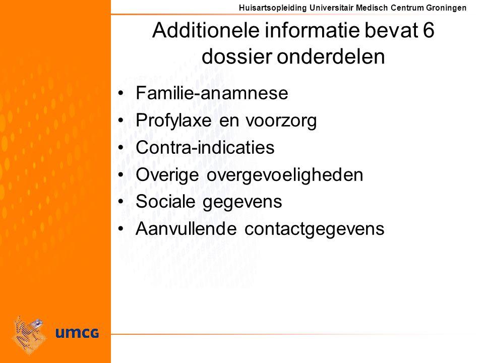 Huisartsopleiding Universitair Medisch Centrum Groningen Additionele informatie bevat 6 dossier onderdelen Familie-anamnese Profylaxe en voorzorg Contra-indicaties Overige overgevoeligheden Sociale gegevens Aanvullende contactgegevens