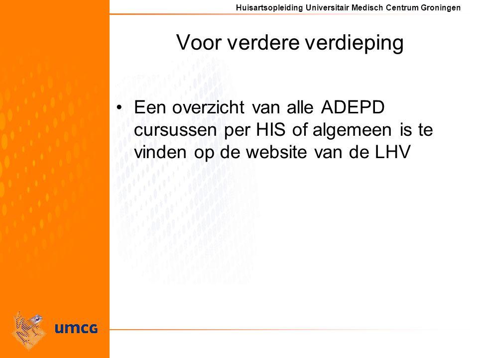Huisartsopleiding Universitair Medisch Centrum Groningen Voor verdere verdieping Een overzicht van alle ADEPD cursussen per HIS of algemeen is te vinden op de website van de LHV