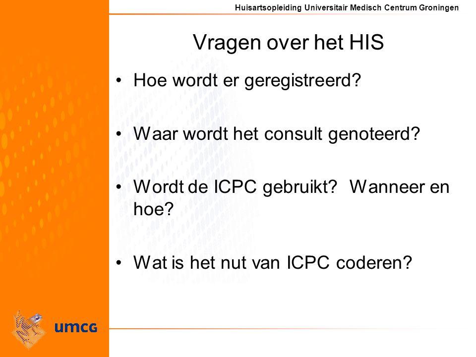 Huisartsopleiding Universitair Medisch Centrum Groningen Vragen over het HIS Hoe wordt er geregistreerd? Waar wordt het consult genoteerd? Wordt de IC