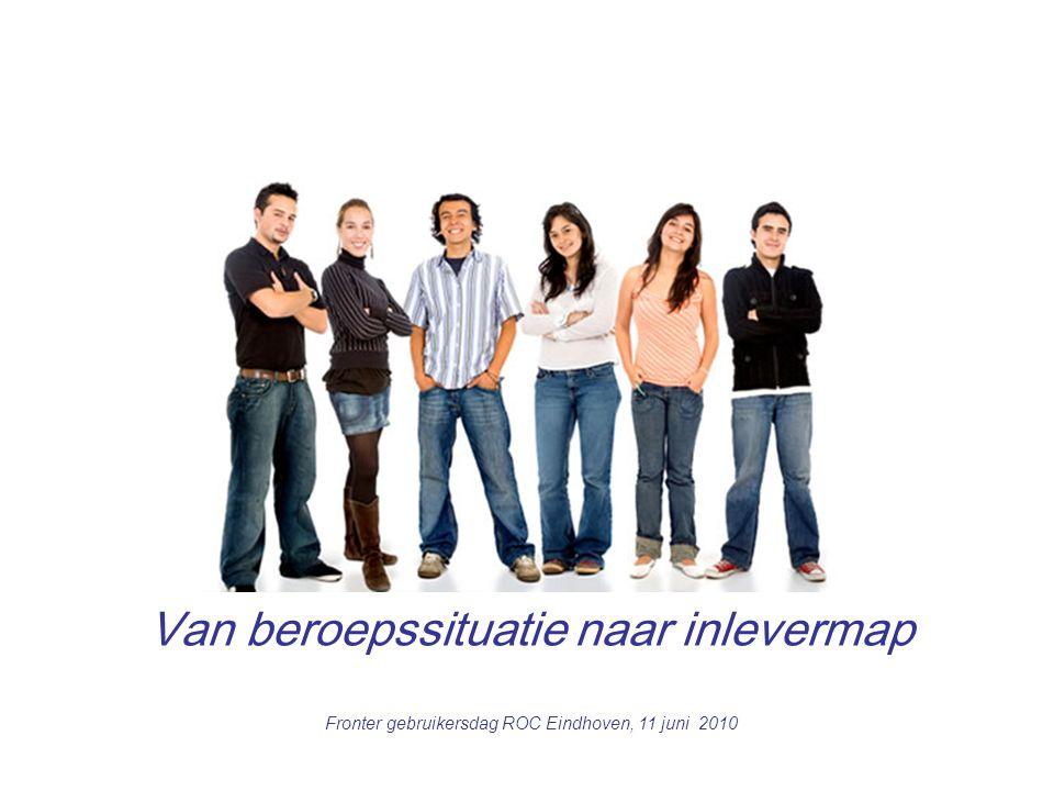 1 Van beroepssituatie naar inlevermap Fronter gebruikersdag ROC Eindhoven, 11 juni 2010