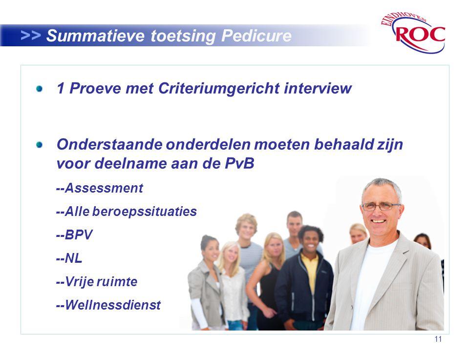 11 >> Summatieve toetsing Pedicure 1 Proeve met Criteriumgericht interview Onderstaande onderdelen moeten behaald zijn voor deelname aan de PvB --Assessment --Alle beroepssituaties --BPV --NL --Vrije ruimte --Wellnessdienst
