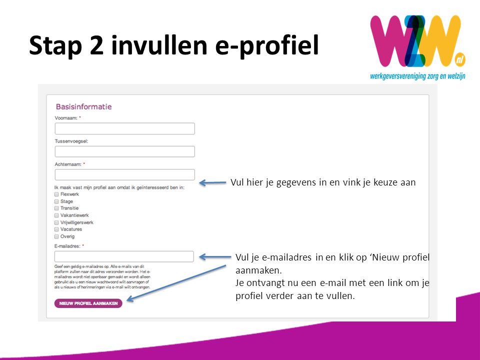 Stap 2 invullen e-profiel Vul hier je gegevens in en vink je keuze aan Vul je e-mailadres in en klik op 'Nieuw profiel aanmaken. Je ontvangt nu een e-