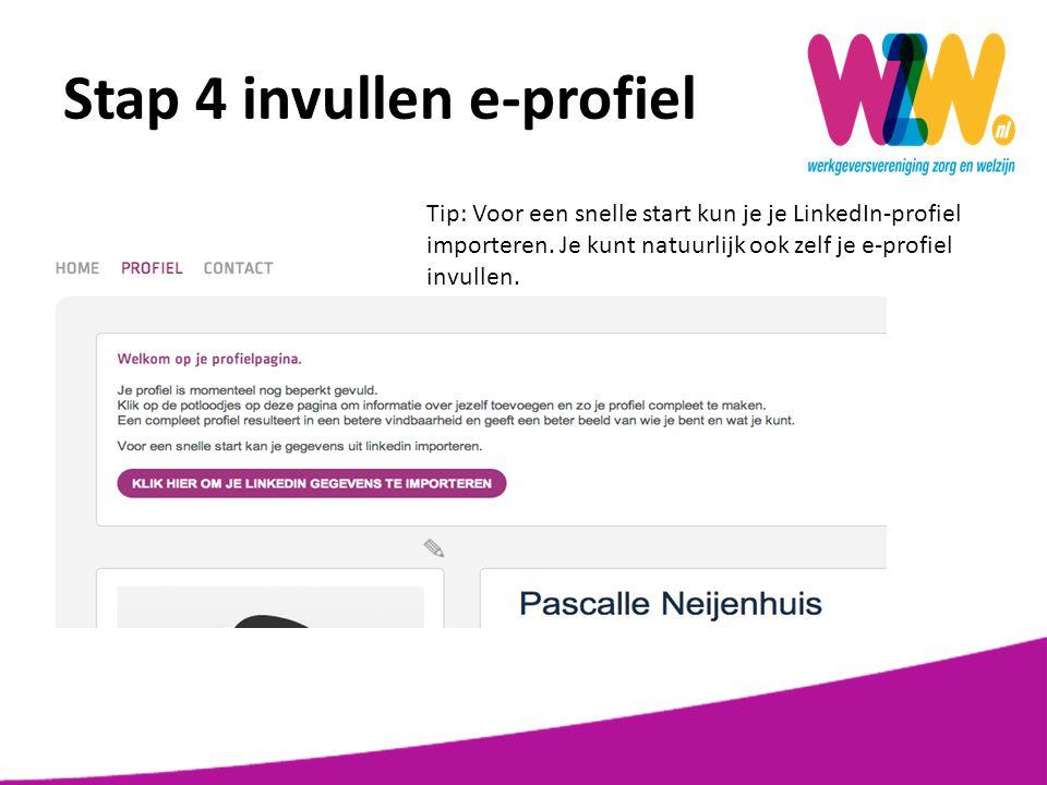 Stap 4 invullen e-profiel Tip: Voor een snelle start kun je je LinkedIn-profiel importeren. Je kunt natuurlijk ook zelf je e-profiel invullen.