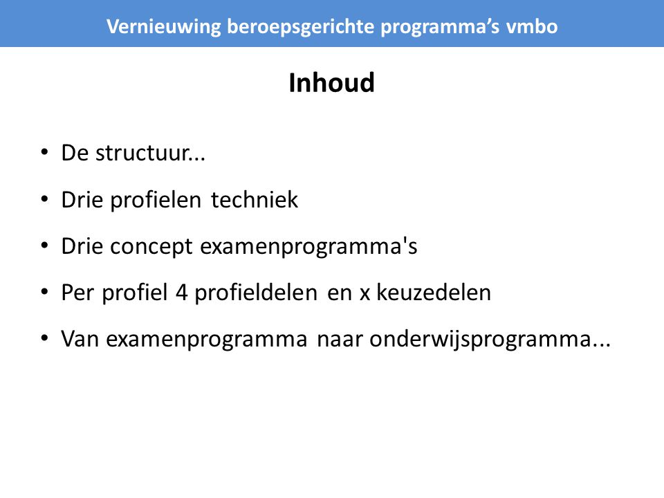 te Kern-, Profiel-, Keuzeprogramma De sector Techniek kent één kernprogramma … geïntegreerd in 3 profiel- en x keuzedelen Kernprogramma = hart van de sector