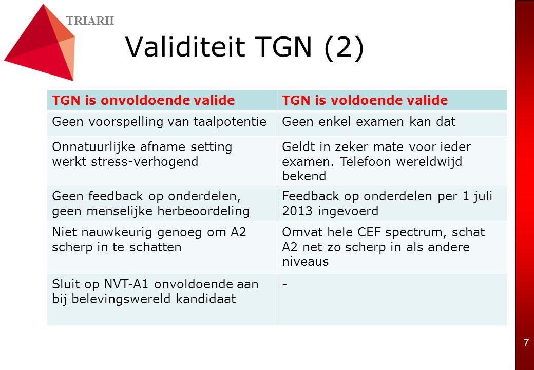 TRIARII 7 Validiteit TGN (2) TGN is onvoldoende valideTGN is voldoende valide Geen voorspelling van taalpotentieGeen enkel examen kan dat Onnatuurlijk
