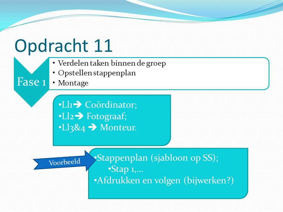 Opdracht 11 Fase 1 Verdelen taken binnen de groep Opstellen stappenplan Montage Ll1  Coördinator; Ll2  Fotograaf; Ll3&4  Monteur.
