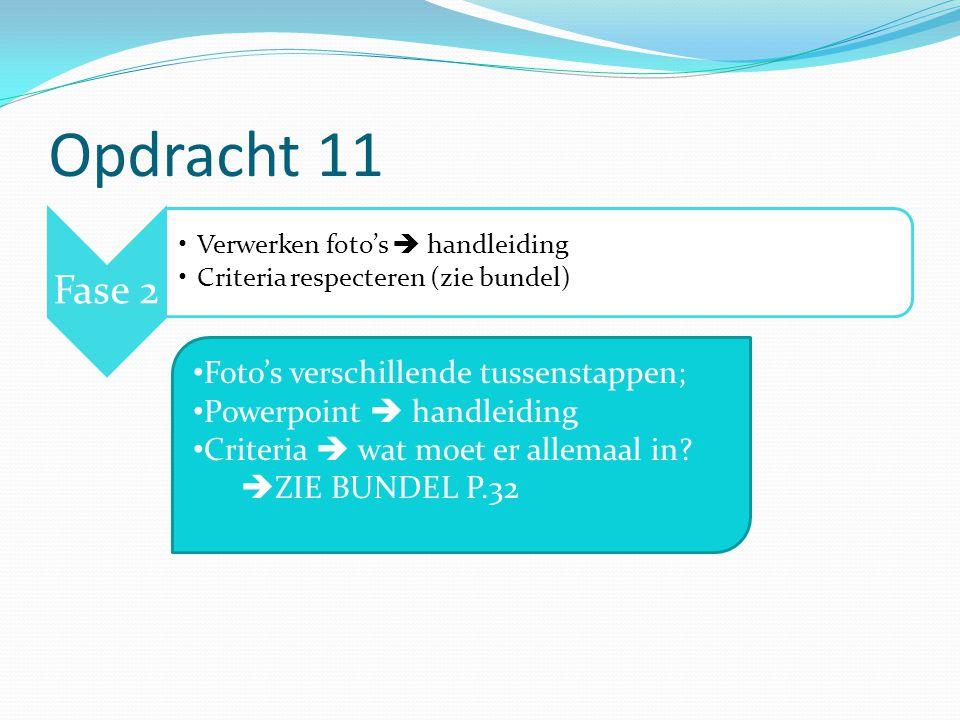 Opdracht 11 Fase 2 Verwerken foto's  handleiding Criteria respecteren (zie bundel) Foto's verschillende tussenstappen; Powerpoint  handleiding Criteria  wat moet er allemaal in.