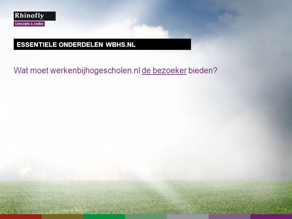 Wat moet werkenbijhogescholen.nl de bezoeker bieden ESSENTIELE ONDERDELEN WBHS.NL