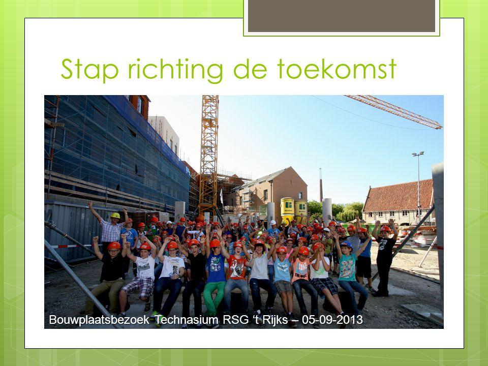 Stap richting de toekomst Bouwplaatsbezoek Technasium RSG 't Rijks – 05-09-2013