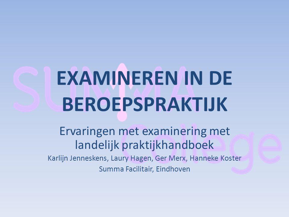 EXAMINEREN IN DE BEROEPSPRAKTIJK Ervaringen met examinering met landelijk praktijkhandboek Karlijn Jenneskens, Laury Hagen, Ger Merx, Hanneke Koster S