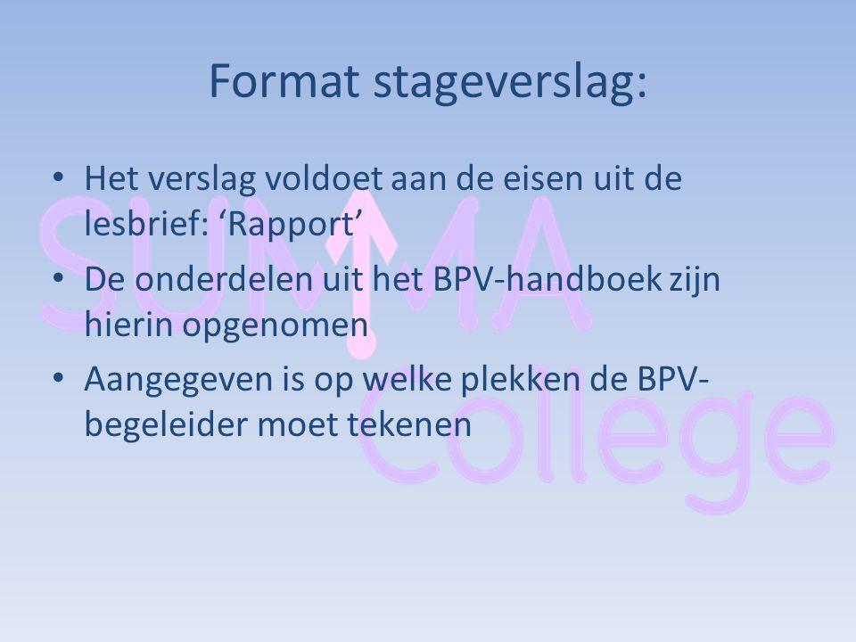Format stageverslag: Het verslag voldoet aan de eisen uit de lesbrief: 'Rapport' De onderdelen uit het BPV-handboek zijn hierin opgenomen Aangegeven i