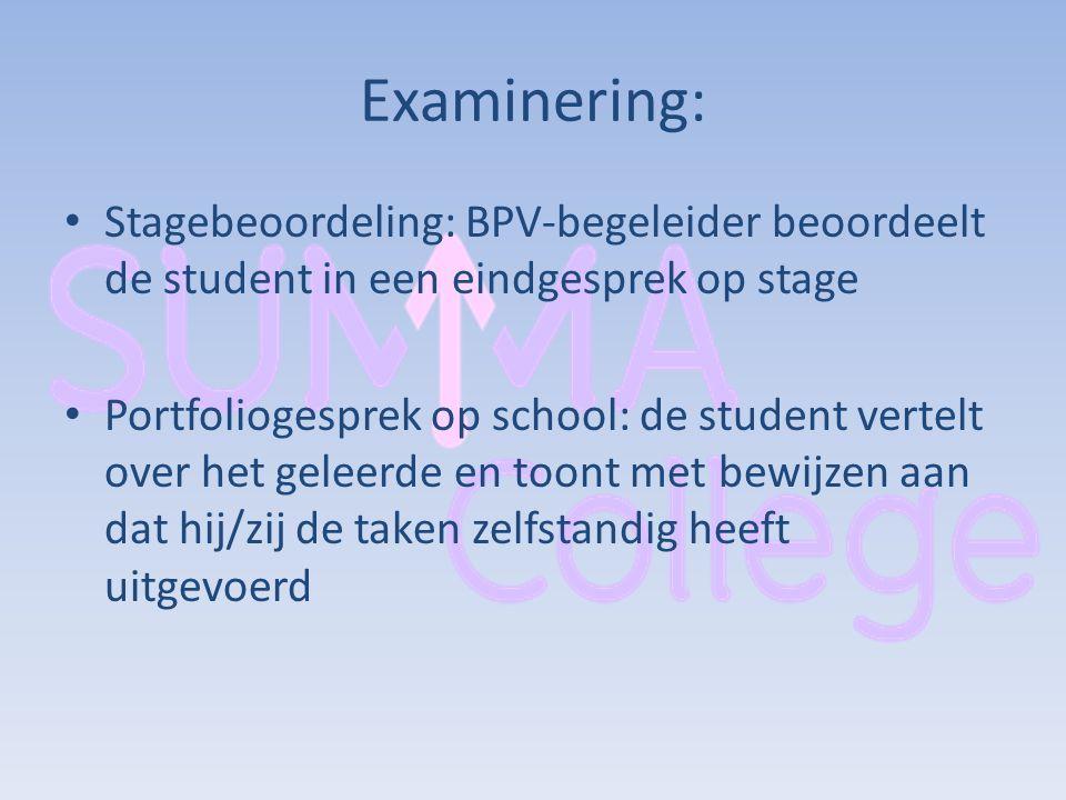 Examinering: Stagebeoordeling: BPV-begeleider beoordeelt de student in een eindgesprek op stage Portfoliogesprek op school: de student vertelt over he