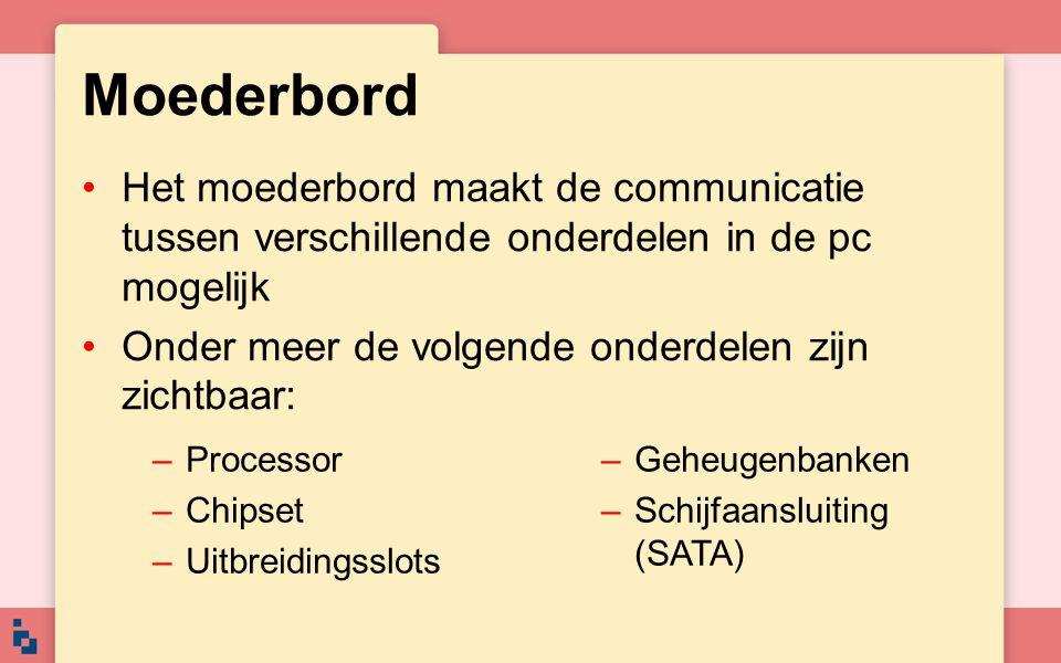 Moederbord Het moederbord maakt de communicatie tussen verschillende onderdelen in de pc mogelijk Onder meer de volgende onderdelen zijn zichtbaar: –P
