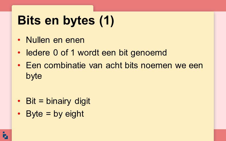 Bits en bytes (1) Nullen en enen Iedere 0 of 1 wordt een bit genoemd Een combinatie van acht bits noemen we een byte Bit = binairy digit Byte = by eig