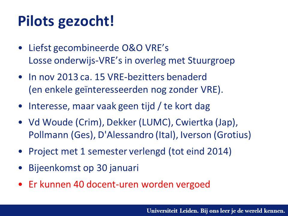 Universiteit Leiden. Bij ons leer je de wereld kennen. Pilots gezocht! Liefst gecombineerde O&O VRE's Losse onderwijs-VRE's in overleg met Stuurgroep