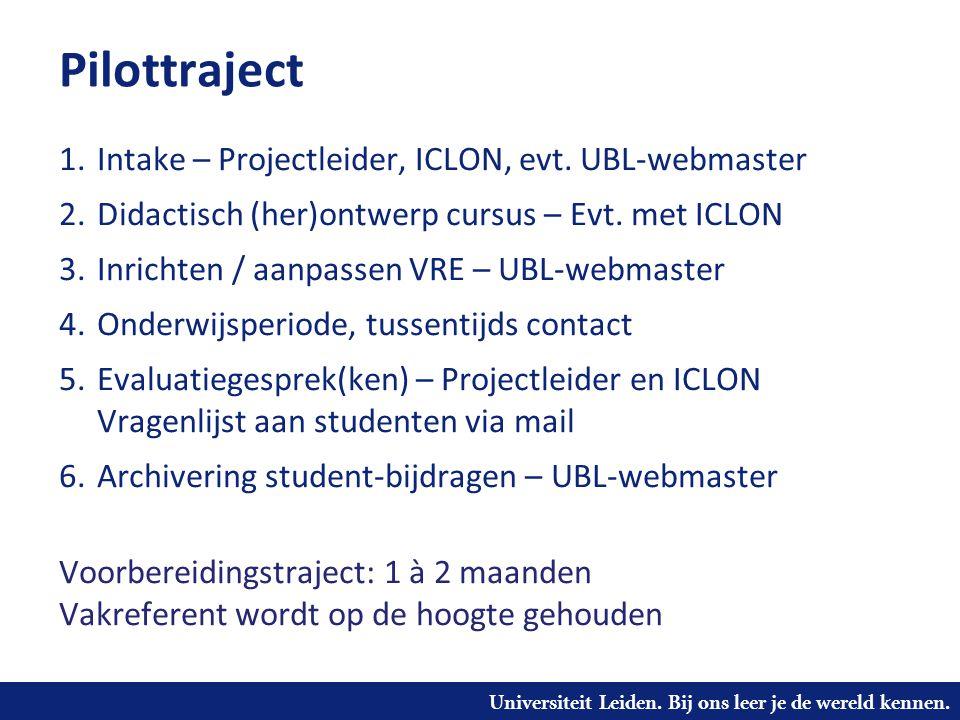 Universiteit Leiden. Bij ons leer je de wereld kennen. Pilottraject 1.Intake – Projectleider, ICLON, evt. UBL-webmaster 2.Didactisch (her)ontwerp curs