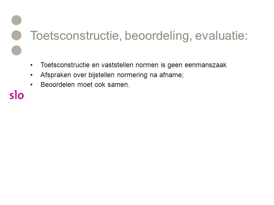 Toetsconstructie, beoordeling, evaluatie: Toetsconstructie en vaststellen normen is geen eenmanszaak Afspraken over bijstellen normering na afname; Beoordelen moet ook samen.