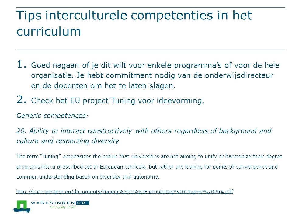 Tips interculturele competenties in het curriculum 1. Goed nagaan of je dit wilt voor enkele programma's of voor de hele organisatie. Je hebt commitme