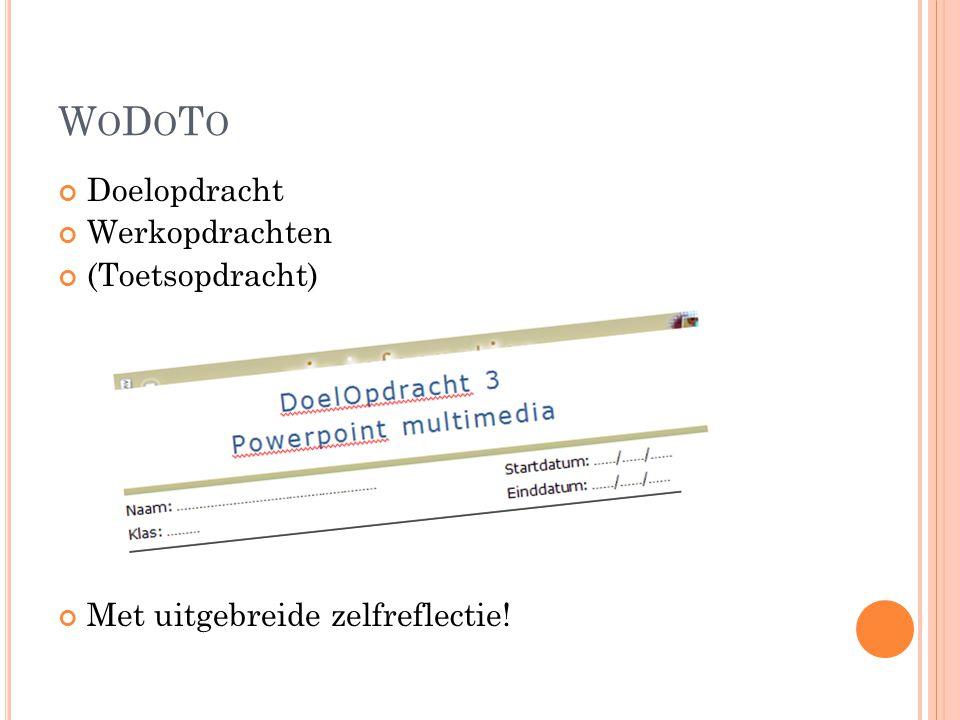WODOTOWODOTO Doelopdracht Werkopdrachten (Toetsopdracht) Met uitgebreide zelfreflectie!