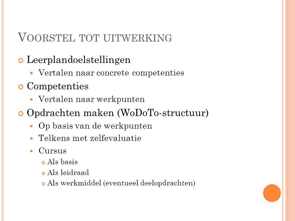 V OORSTEL TOT UITWERKING Leerplandoelstellingen Vertalen naar concrete competenties Competenties Vertalen naar werkpunten Opdrachten maken (WoDoTo-str