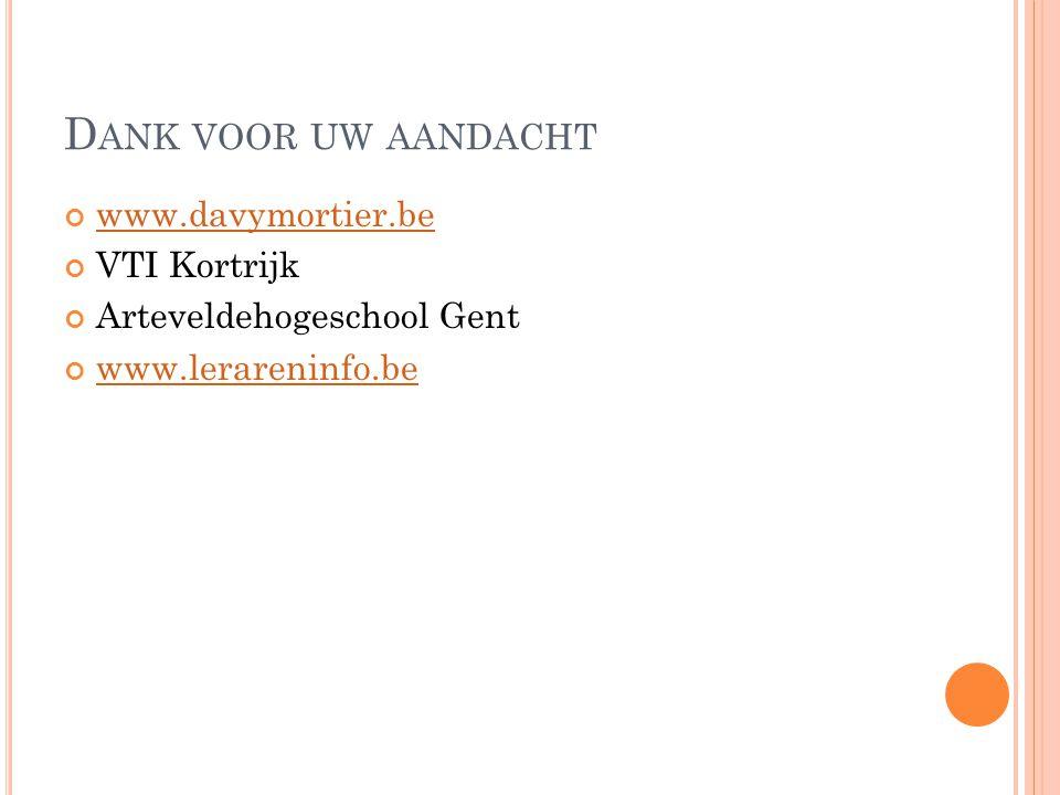 D ANK VOOR UW AANDACHT www.davymortier.be VTI Kortrijk Arteveldehogeschool Gent www.lerareninfo.be