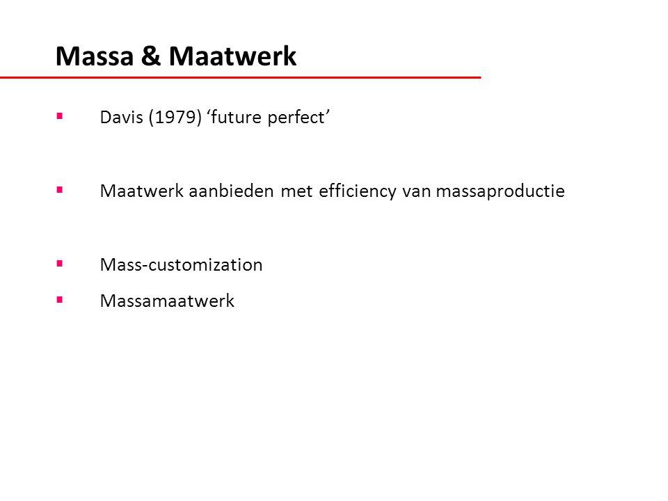  Davis (1979) 'future perfect'  Maatwerk aanbieden met efficiency van massaproductie  Mass-customization  Massamaatwerk Massa & Maatwerk