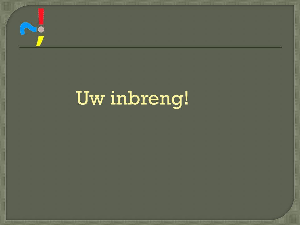 Uw inbreng!