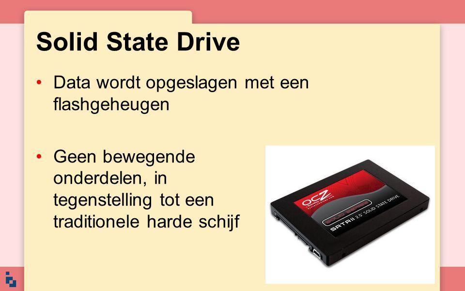 Solid State Drive Data wordt opgeslagen met een flashgeheugen Geen bewegende onderdelen, in tegenstelling tot een traditionele harde schijf