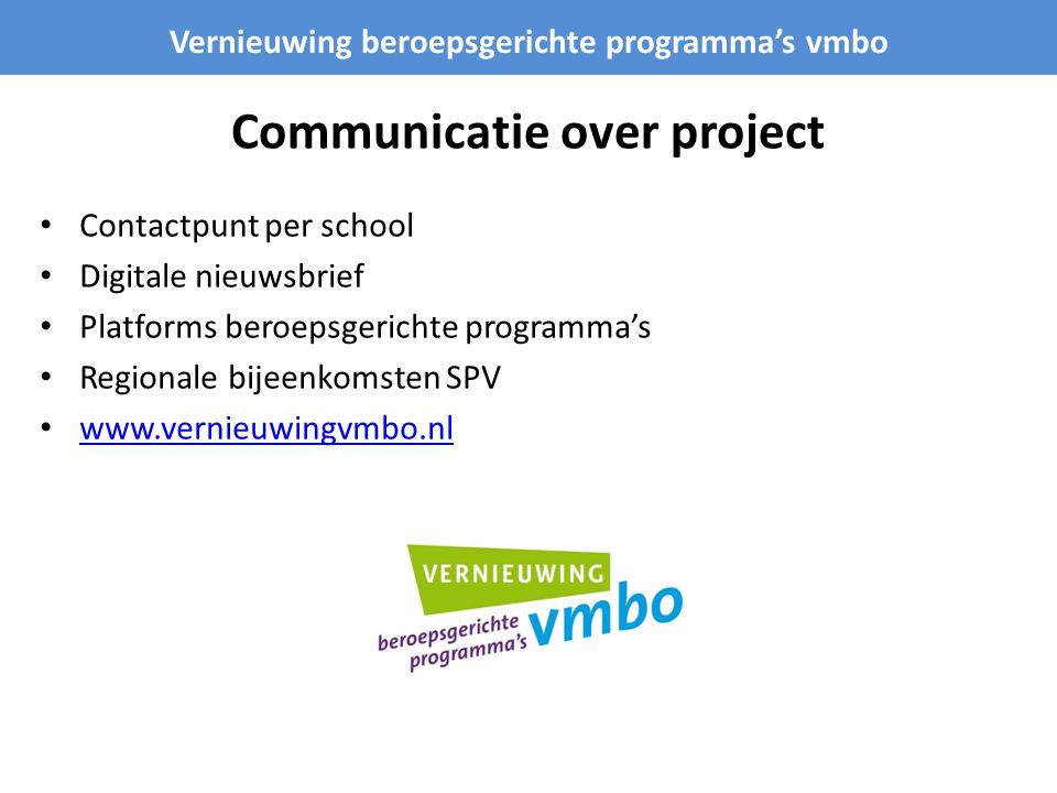 Communicatie over project Contactpunt per school Digitale nieuwsbrief Platforms beroepsgerichte programma's Regionale bijeenkomsten SPV www.vernieuwingvmbo.nl Vernieuwing beroepsgerichte programma's vmbo