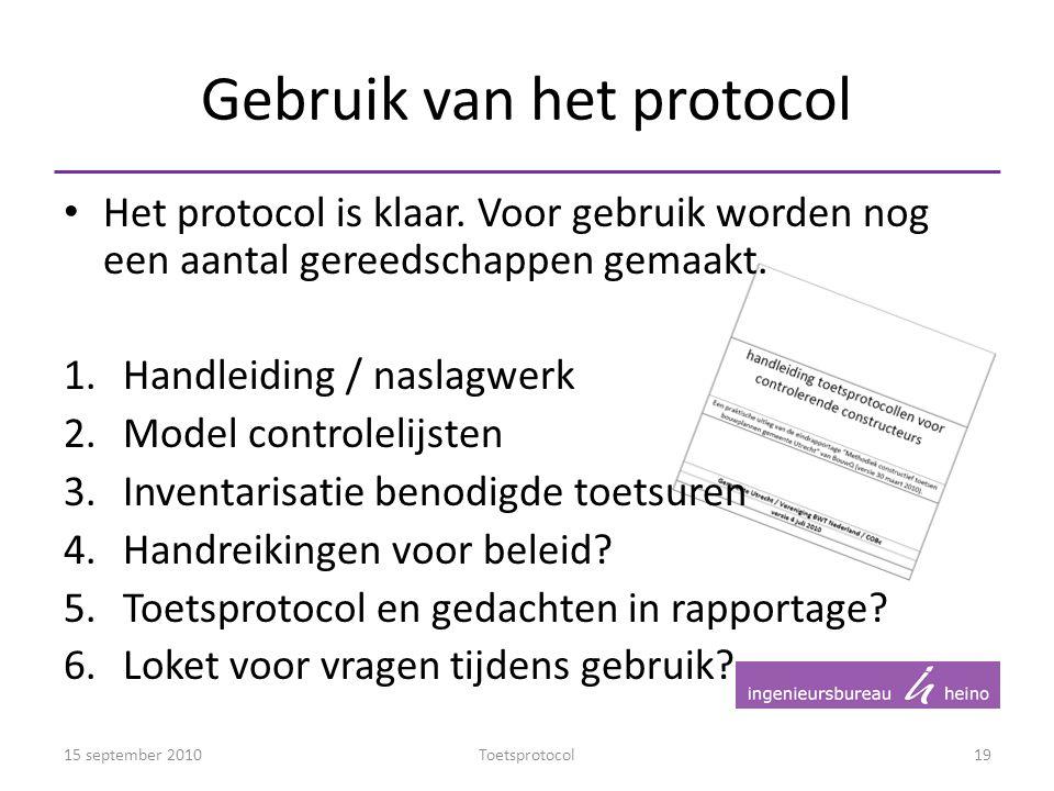 Gebruik van het protocol Het protocol is klaar. Voor gebruik worden nog een aantal gereedschappen gemaakt. 1.Handleiding / naslagwerk 2.Model controle