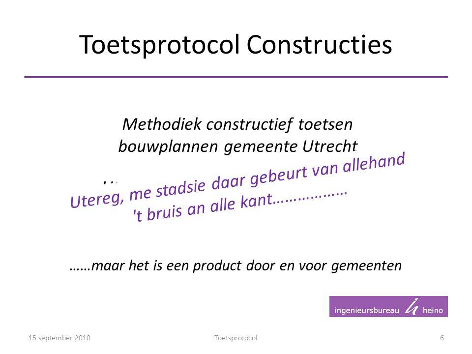 Toetsprotocol Constructies 15 september 2010Toetsprotocol6 Methodiek constructief toetsen bouwplannen gemeente Utrecht Utrecht heeft het initiatief ge