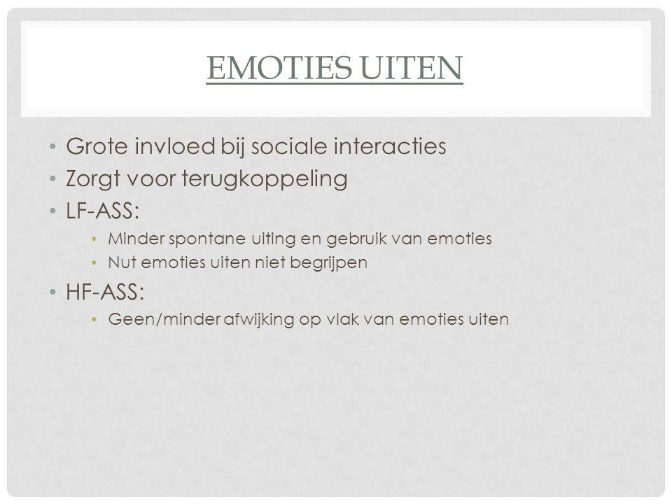 EMOTIES UITEN Grote invloed bij sociale interacties Zorgt voor terugkoppeling LF-ASS: Minder spontane uiting en gebruik van emoties Nut emoties uiten