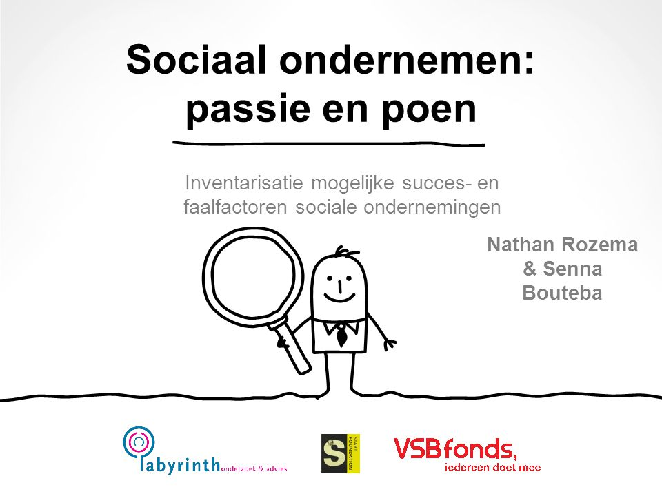 Sociaal ondernemen: passie en poen Nathan Rozema & Senna Bouteba Inventarisatie mogelijke succes- en faalfactoren sociale ondernemingen