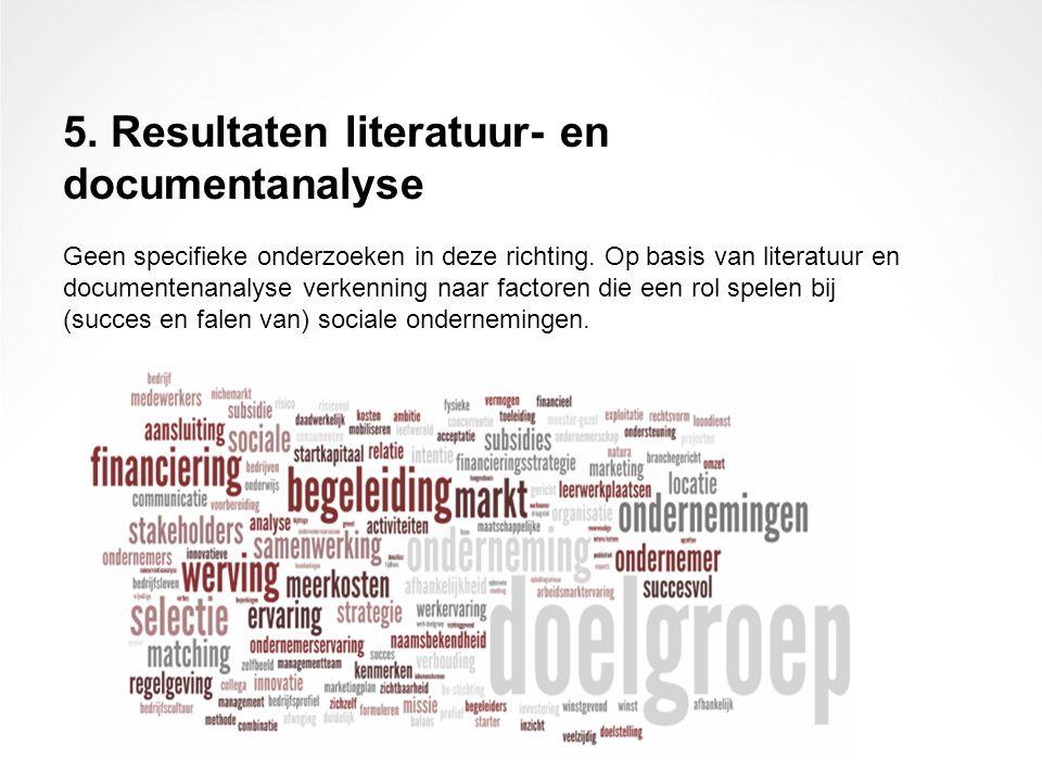 5. Resultaten literatuur- en documentanalyse Geen specifieke onderzoeken in deze richting. Op basis van literatuur en documentenanalyse verkenning naa