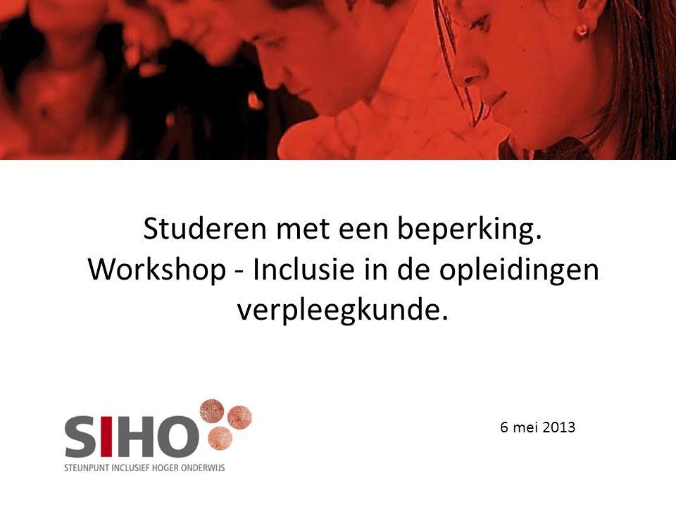 Studeren met een beperking. Workshop - Inclusie in de opleidingen verpleegkunde. 6 mei 2013