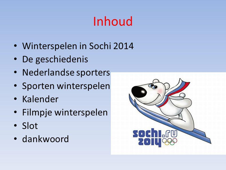 Inhoud Winterspelen in Sochi 2014 De geschiedenis Nederlandse sporters Sporten winterspelen Kalender Filmpje winterspelen Slot dankwoord
