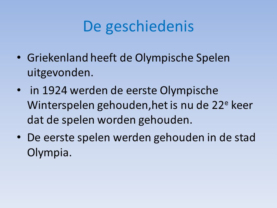 Griekenland heeft de Olympische Spelen uitgevonden. in 1924 werden de eerste Olympische Winterspelen gehouden,het is nu de 22 e keer dat de spelen wor