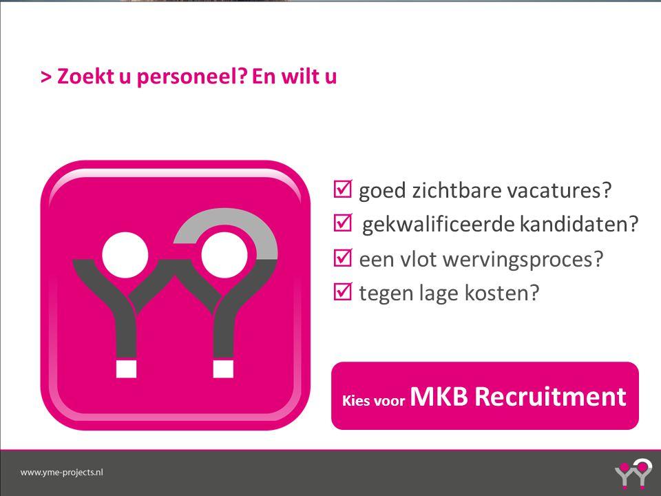 > Zoekt u personeel? En wilt u  goed zichtbare vacatures?  gekwalificeerde kandidaten?  een vlot wervingsproces?  tegen lage kosten? Kies voor MKB