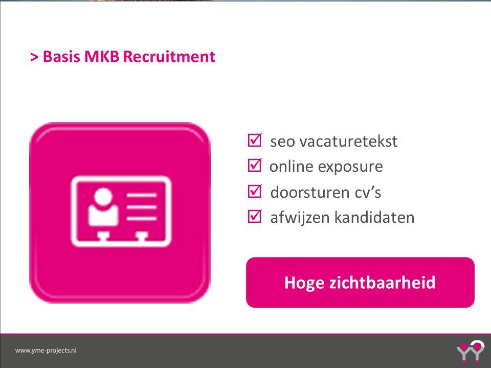 > Basis MKB Recruitment  seo vacaturetekst  online exposure  doorsturen cv's  afwijzen kandidaten Hoge zichtbaarheid