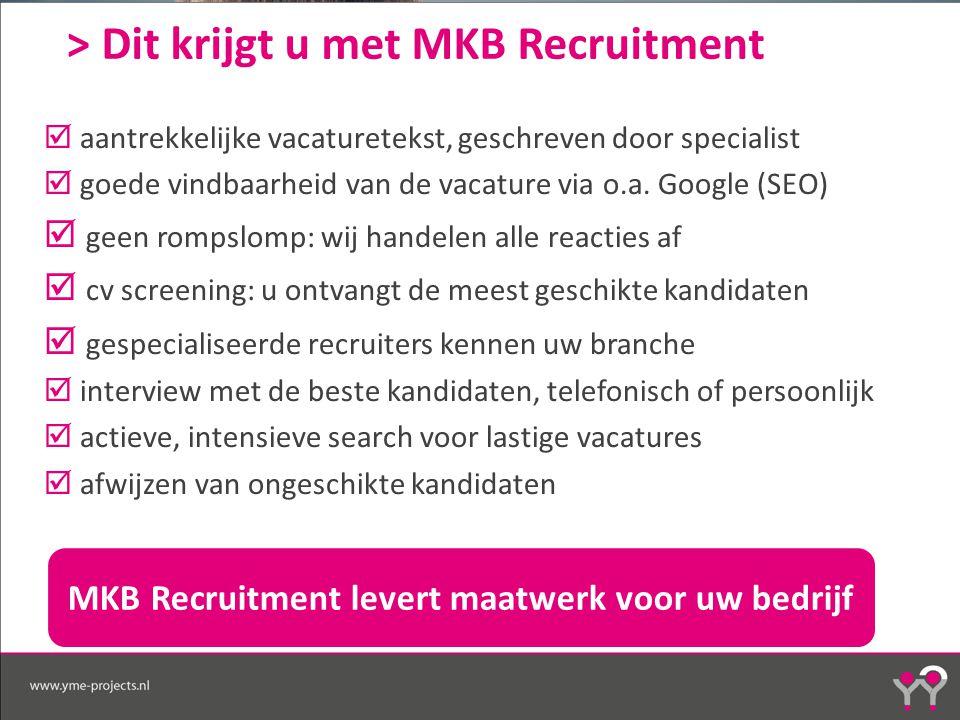 > Dit krijgt u met MKB Recruitment  aantrekkelijke vacaturetekst, geschreven door specialist  goede vindbaarheid van de vacature via o.a.