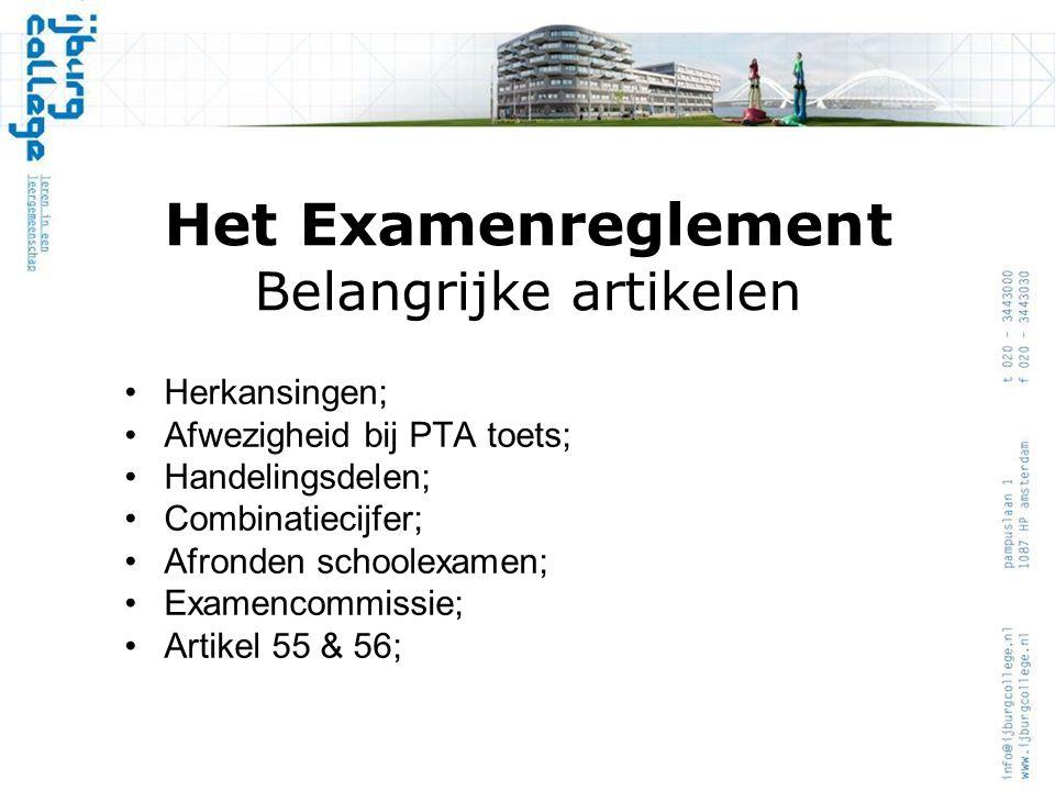 Het Examenreglement Belangrijke artikelen Herkansingen; Afwezigheid bij PTA toets; Handelingsdelen; Combinatiecijfer; Afronden schoolexamen; Examencommissie; Artikel 55 & 56;
