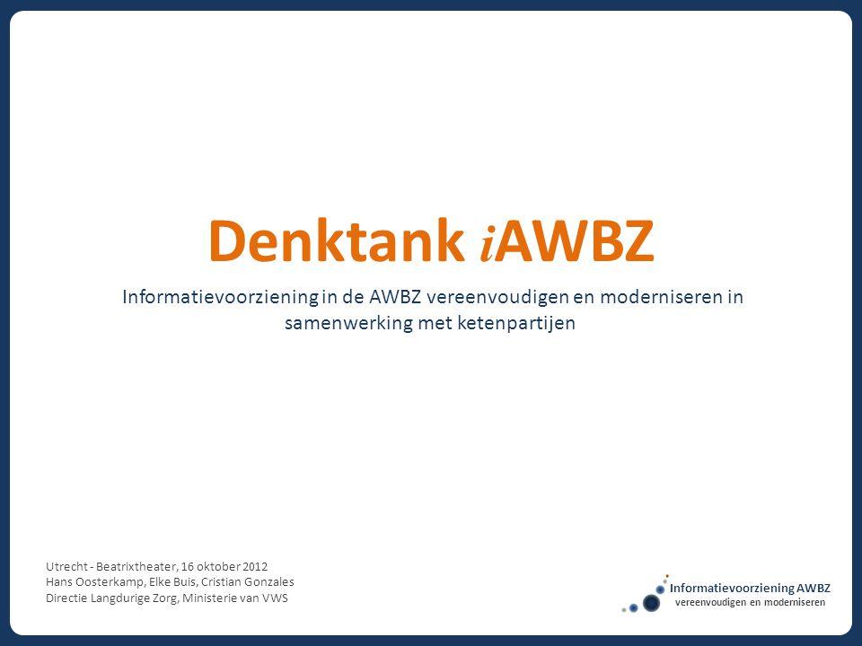 Informatievoorziening in de AWBZ vereenvoudigen en moderniseren in samenwerking met ketenpartijen Denktank i AWBZ Utrecht - Beatrixtheater, 16 oktober