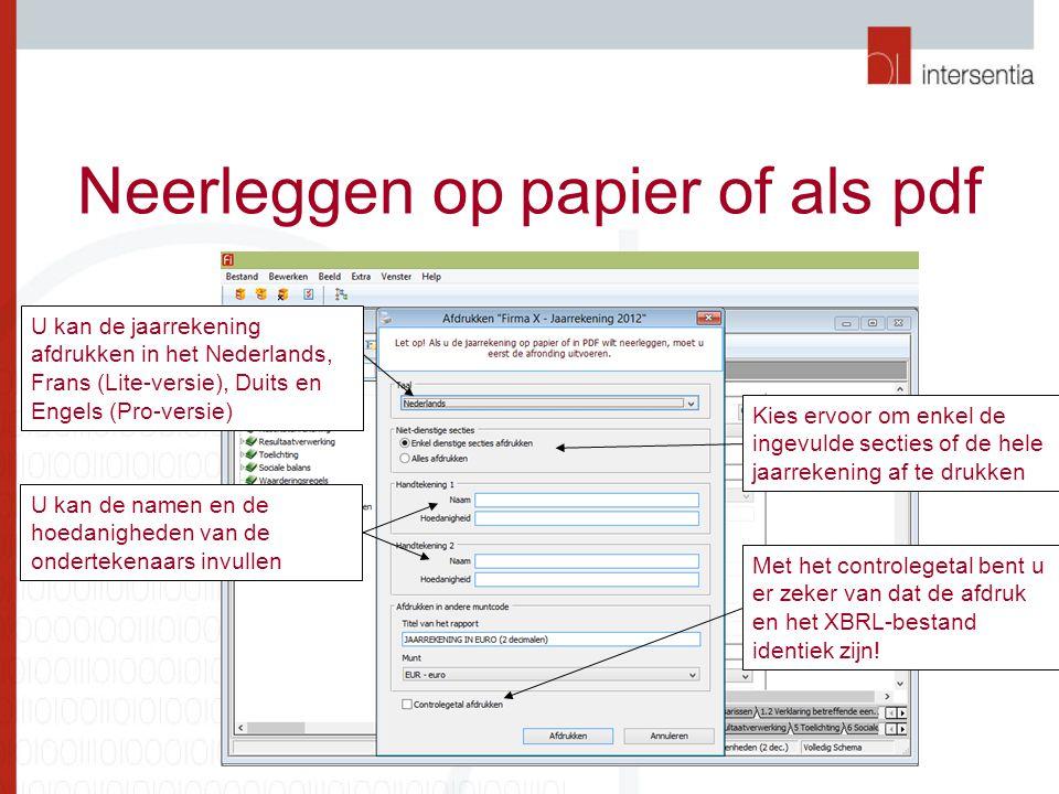 Neerleggen op papier of als pdf U kan de jaarrekening afdrukken in het Nederlands, Frans (Lite-versie), Duits en Engels (Pro-versie) U kan de namen en de hoedanigheden van de ondertekenaars invullen Kies ervoor om enkel de ingevulde secties of de hele jaarrekening af te drukken Met het controlegetal bent u er zeker van dat de afdruk en het XBRL-bestand identiek zijn!