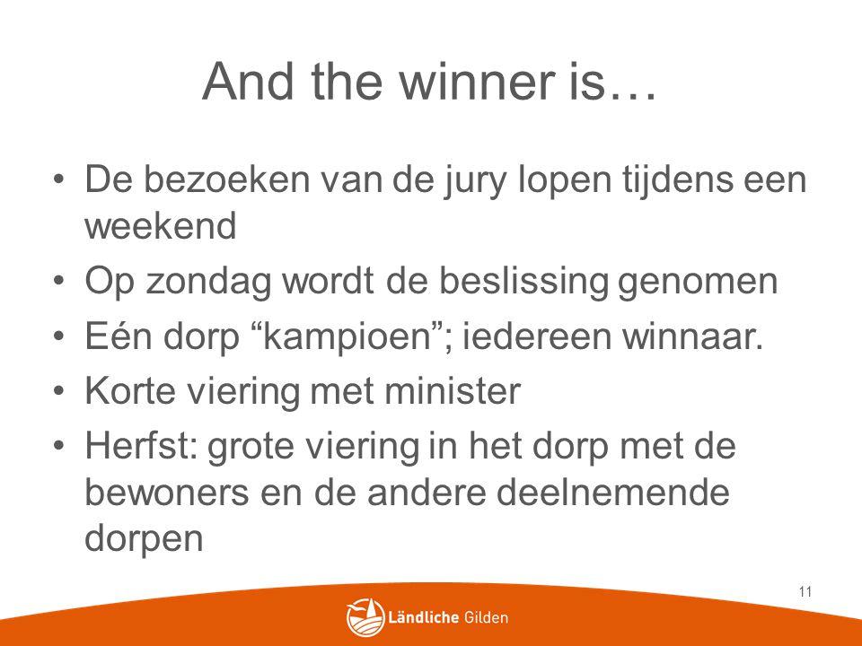 And the winner is… De bezoeken van de jury lopen tijdens een weekend Op zondag wordt de beslissing genomen Eén dorp kampioen ; iedereen winnaar.
