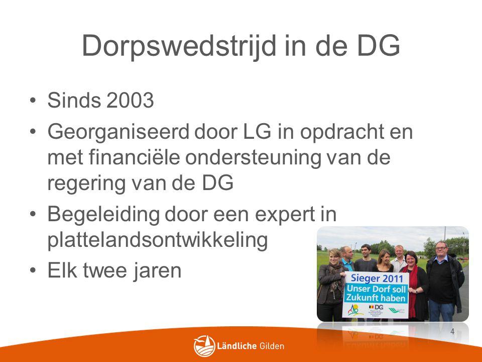 Dorpswedstrijd in de DG Sinds 2003 Georganiseerd door LG in opdracht en met financiële ondersteuning van de regering van de DG Begeleiding door een expert in plattelandsontwikkeling Elk twee jaren 4