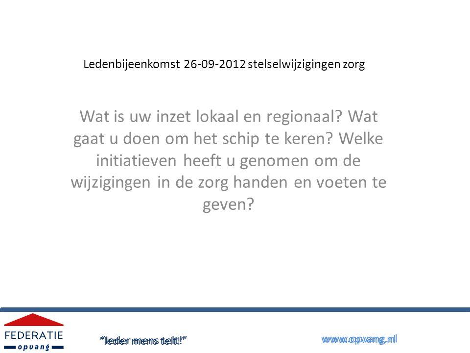 Ledenbijeenkomst 26-09-2012 stelselwijzigingen zorg Wat is uw inzet lokaal en regionaal.