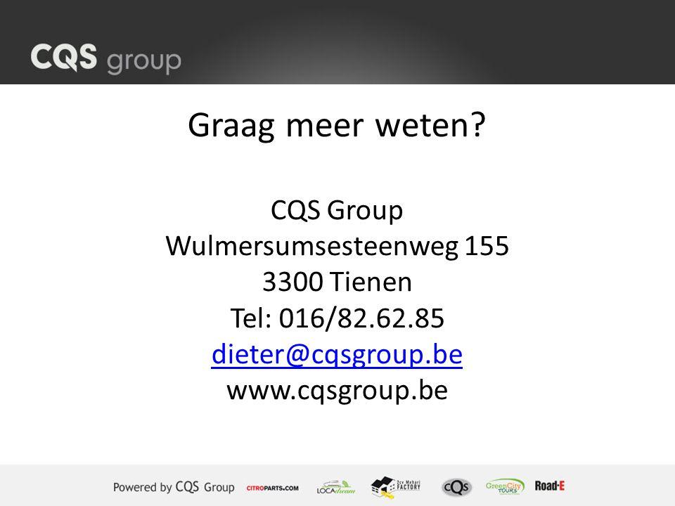 Graag meer weten? CQS Group Wulmersumsesteenweg 155 3300 Tienen Tel: 016/82.62.85 dieter@cqsgroup.be www.cqsgroup.be dieter@cqsgroup.be
