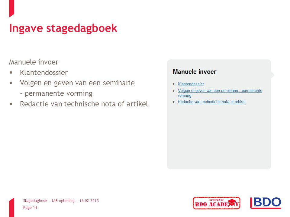 Stagedagboek – IAB opleiding - 16 02 2013 Page 14 Ingave stagedagboek Manuele invoer  Klantendossier  Volgen en geven van een seminarie – permanente