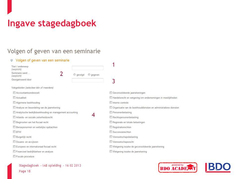 Stagedagboek – IAB opleiding - 16 02 2013 Page 18 Ingave stagedagboek Volgen of geven van een seminarie 1 2 3 4