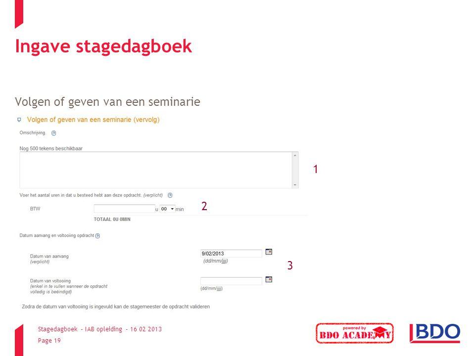 Stagedagboek – IAB opleiding - 16 02 2013 Page 19 Ingave stagedagboek Volgen of geven van een seminarie 1 2 3